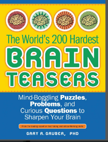 The world's 200 hardest brain teasers : mind-boggling puzzles, problems, and curious questions to sharpen your brain / by Gary R  Gruber